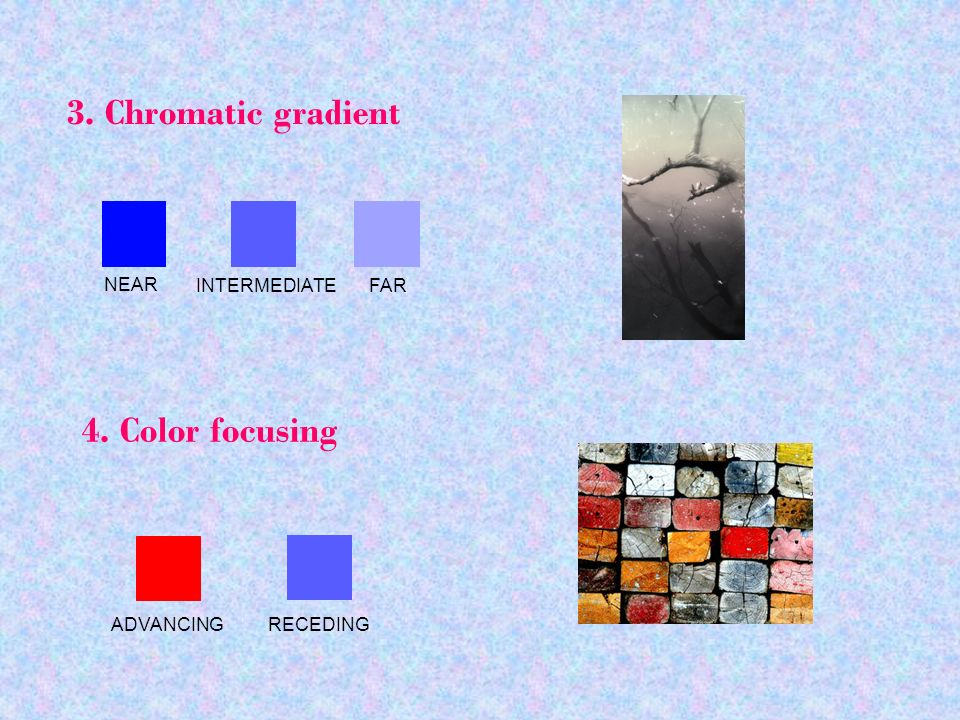 3. Chromatic gradient 4. Color focusing NEAR INTERMEDIATE FAR