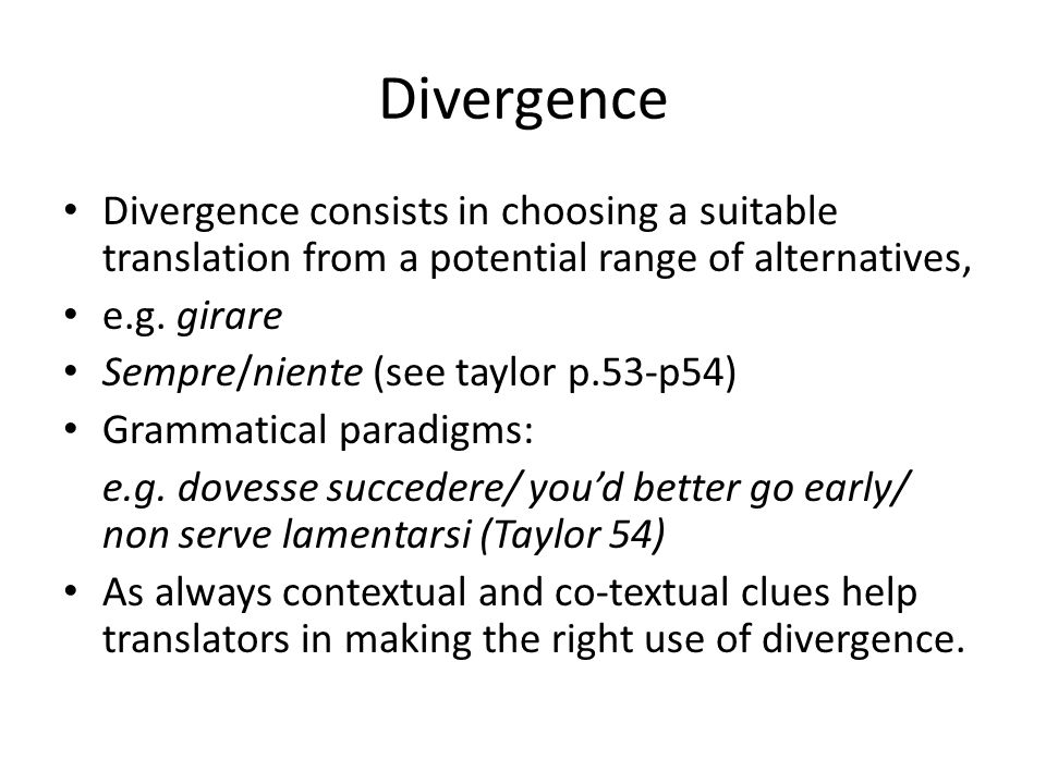 Divergence Divergence consists in choosing a suitable translation from a potential range of alternatives,