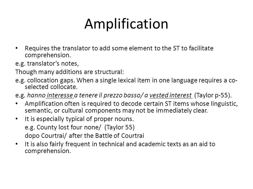 Amplification Requires the translator to add some element to the ST to facilitate comprehension. e.g. translator's notes,