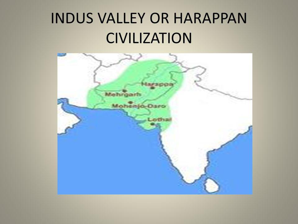 INDUS VALLEY OR HARAPPAN CIVILIZATION
