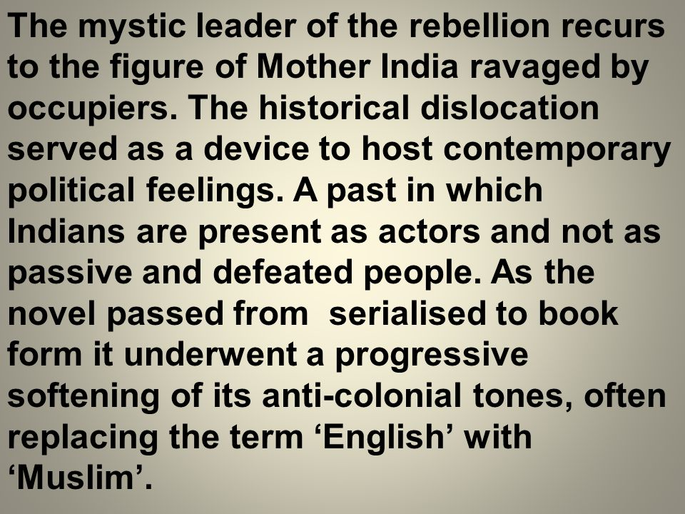 The mystic leader of the rebellion recurs to the figure of Mother India ravaged by occupiers.