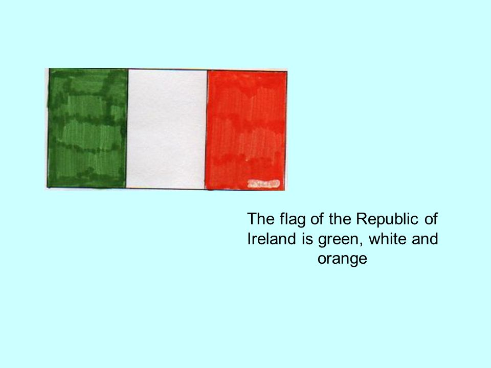 The flag of the Republic of Ireland is green, white and orange