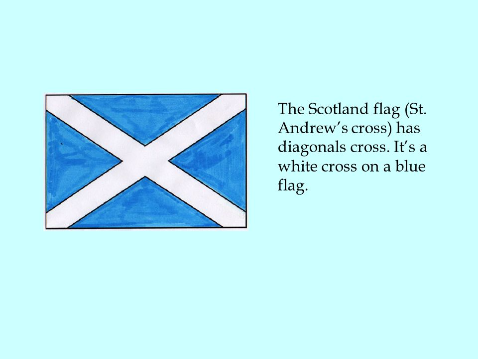The Scotland flag (St. Andrew's cross) has diagonals cross