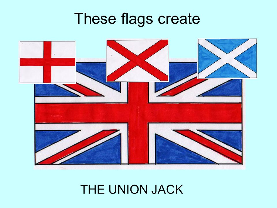 These flags create THE UNION JACK