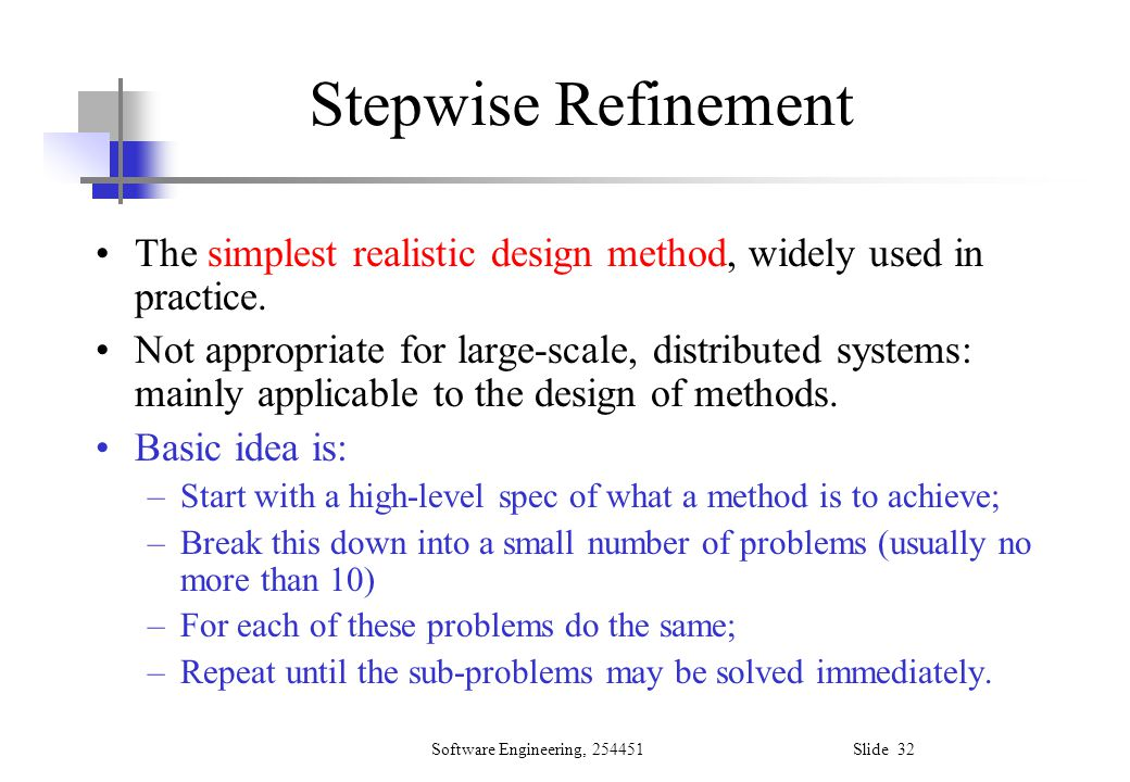 Stepwise Refinement The simplest realistic design method, widely used in practice.