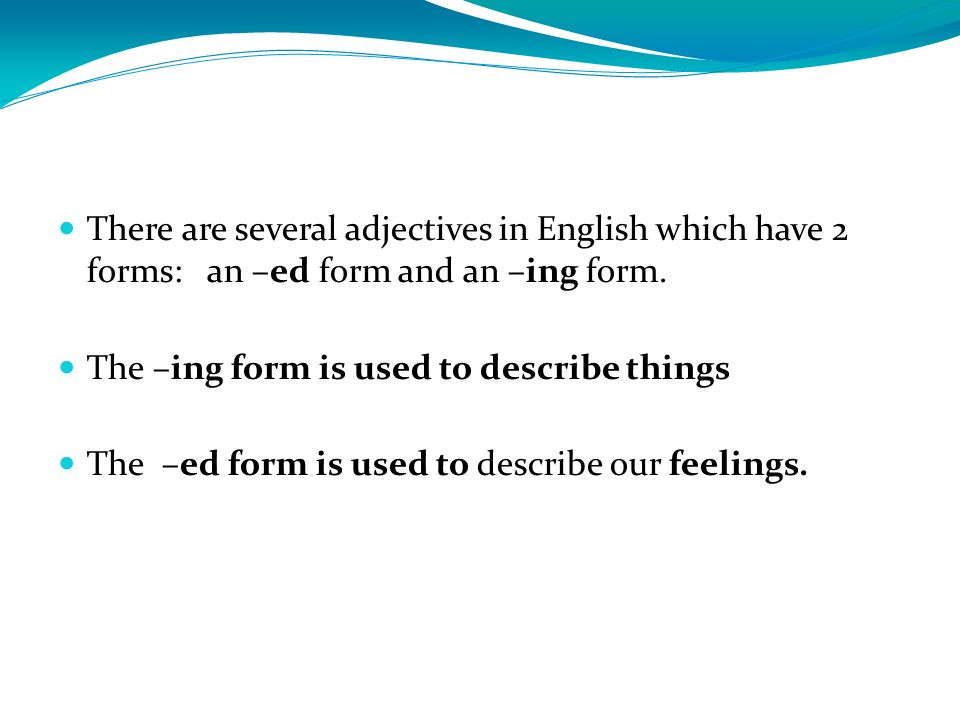 There are several adjectives in English which have 2 forms: an –ed form and an –ing form.