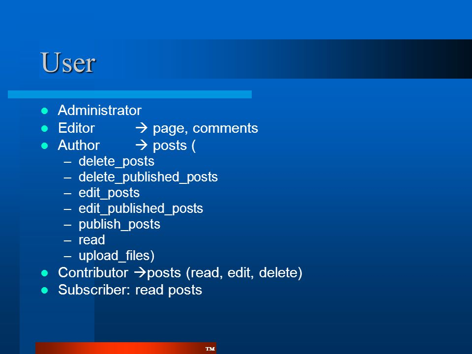 User Administrator Editor  page, comments Author  posts (