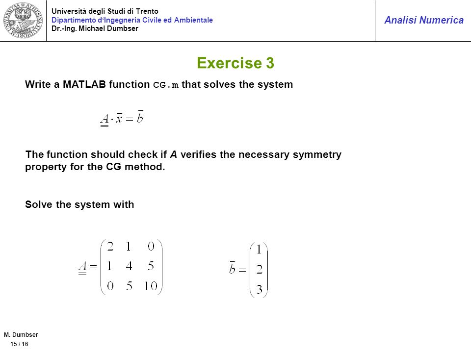 Exercise 3 Write a MATLAB function CG.m that solves the system