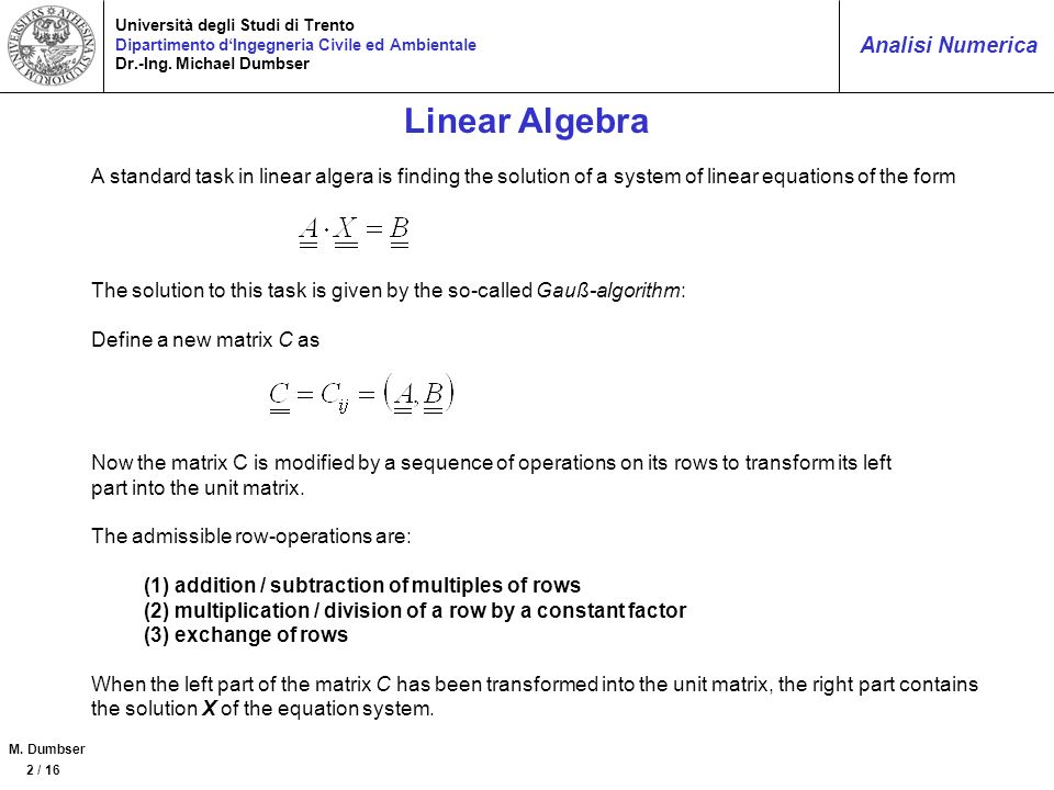 Linear Algebra A standard task in linear algera is finding the solution of a system of linear equations of the form.