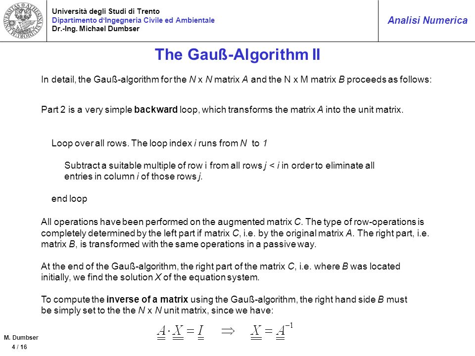 The Gauß-Algorithm II In detail, the Gauß-algorithm for the N x N matrix A and the N x M matrix B proceeds as follows: