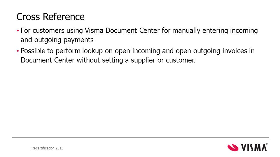 Cross Reference For customers using Visma Document Center for manually entering incoming and outgoing payments.