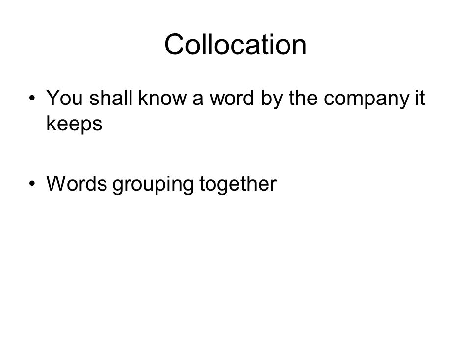 Collocation You shall know a word by the company it keeps