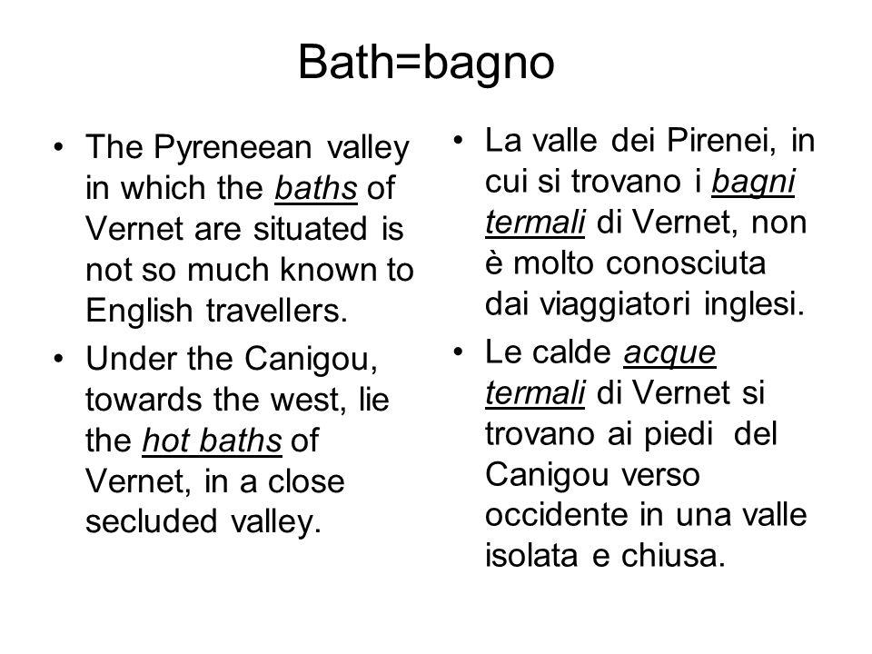 Bath=bagno La valle dei Pirenei, in cui si trovano i bagni termali di Vernet, non è molto conosciuta dai viaggiatori inglesi.