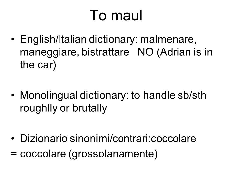 To maul English/Italian dictionary: malmenare, maneggiare, bistrattare NO (Adrian is in the car)