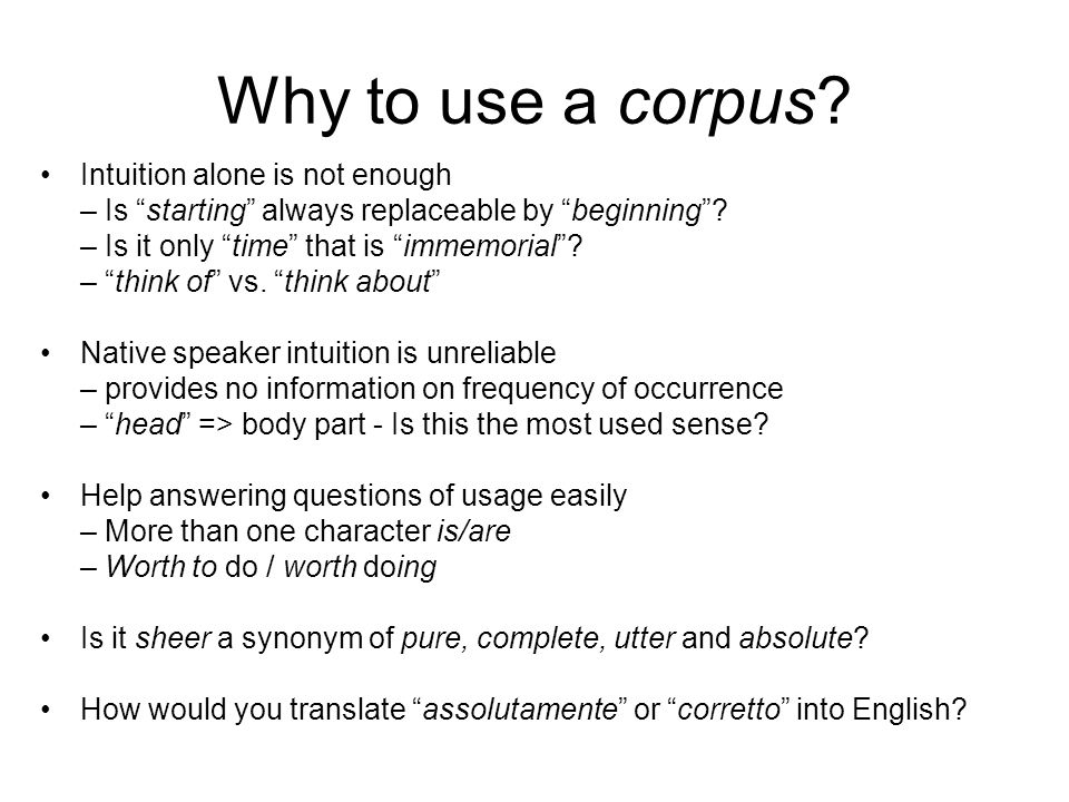 Why to use a corpus Intuition alone is not enough