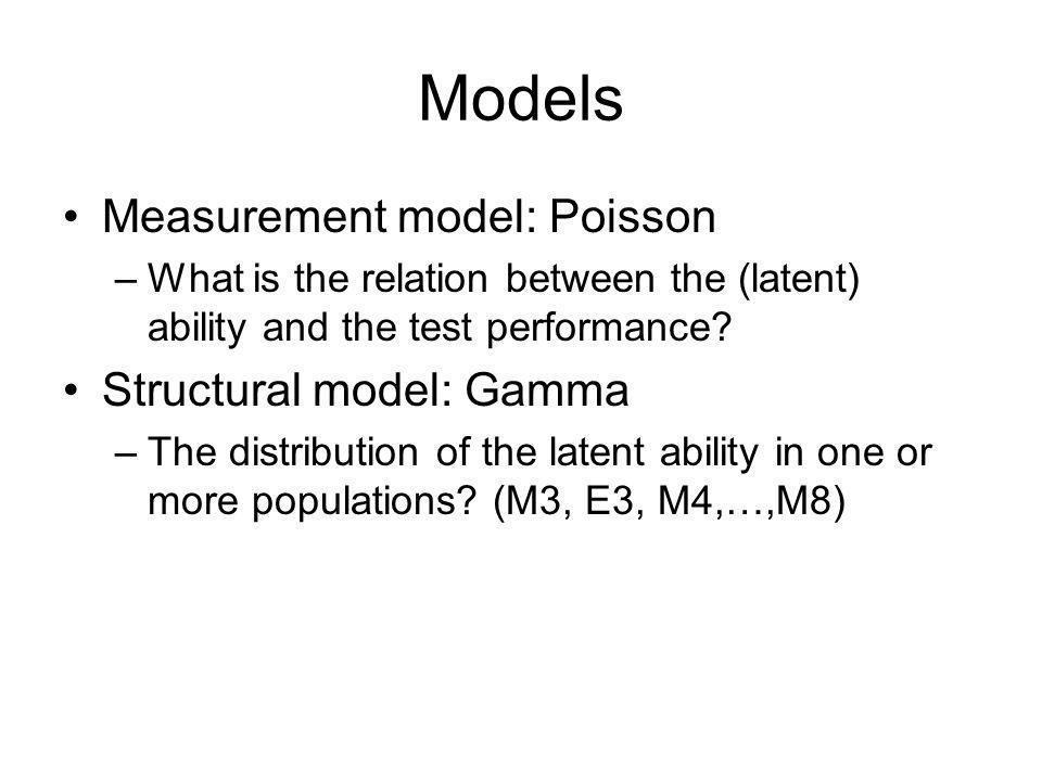 Models Measurement model: Poisson Structural model: Gamma