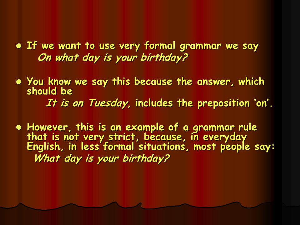 If we want to use very formal grammar we say