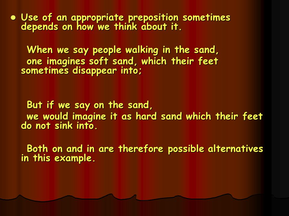 Use of an appropriate preposition sometimes depends on how we think about it.
