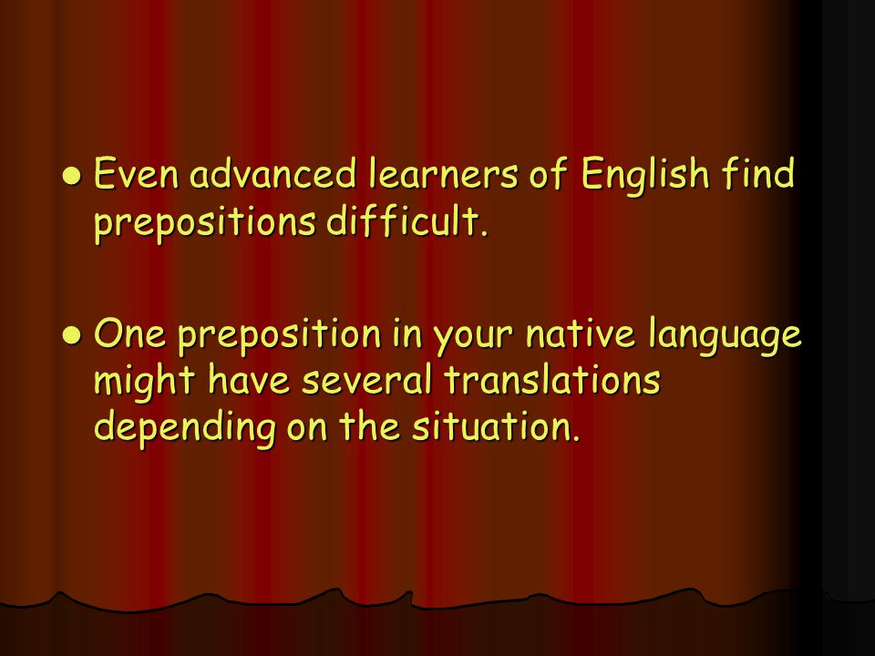 Even advanced learners of English find prepositions difficult.
