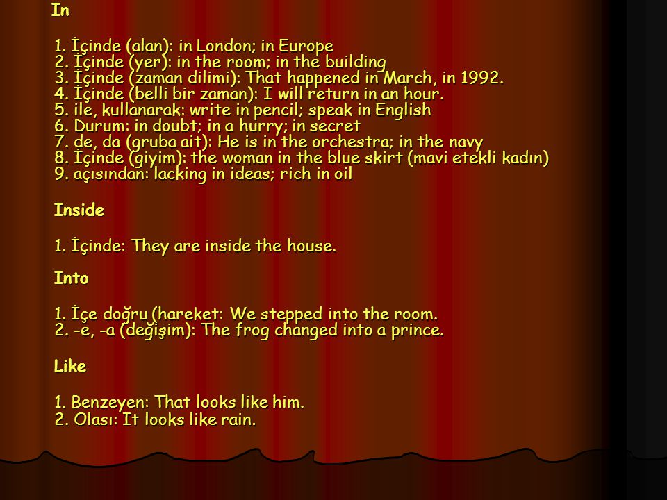 1. İçinde: They are inside the house. Into