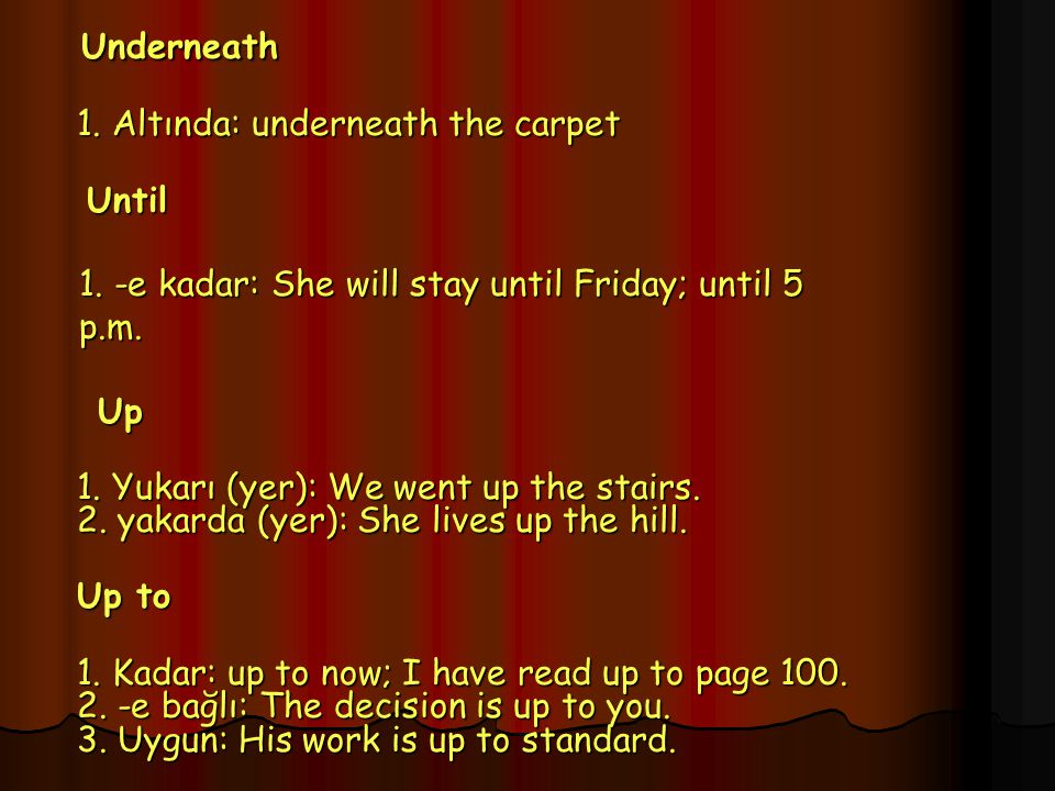 Underneath 1. Altında: underneath the carpet Until