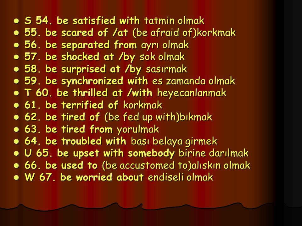 S 54. be satisfied with tatmin olmak