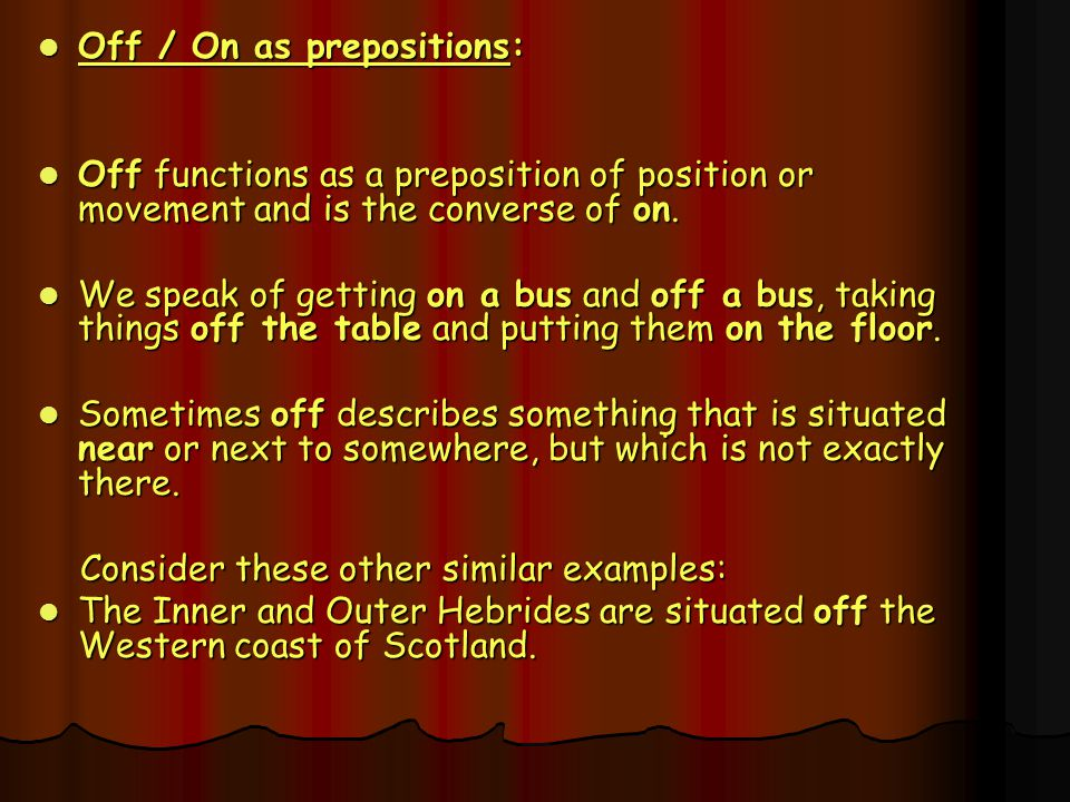 Off / On as prepositions: