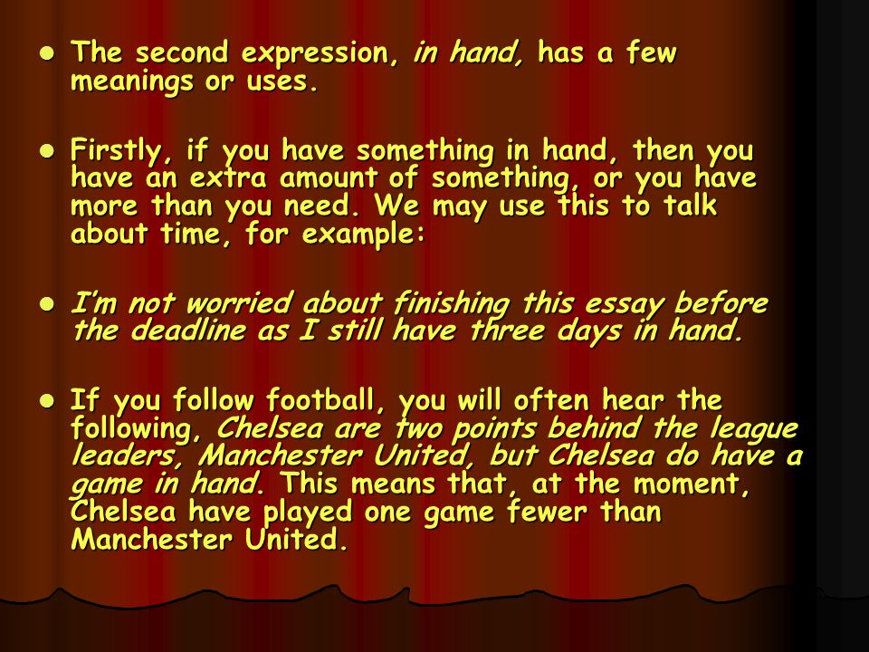 The second expression, in hand, has a few meanings or uses.