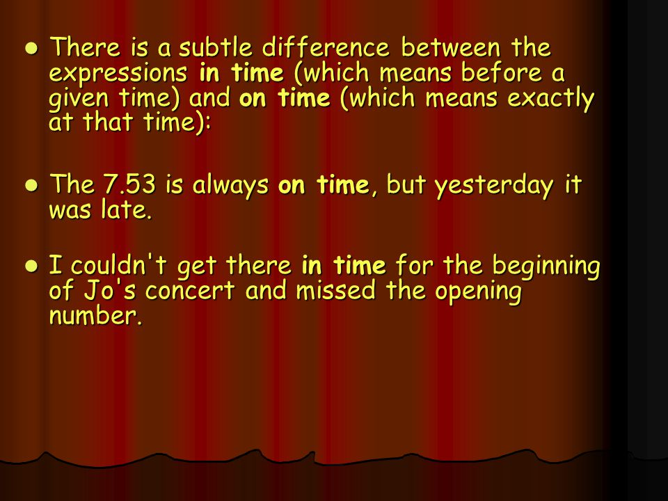There is a subtle difference between the expressions in time (which means before a given time) and on time (which means exactly at that time):