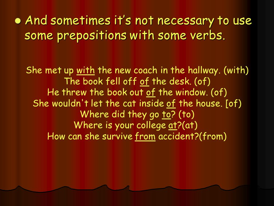 And sometimes it's not necessary to use some prepositions with some verbs.