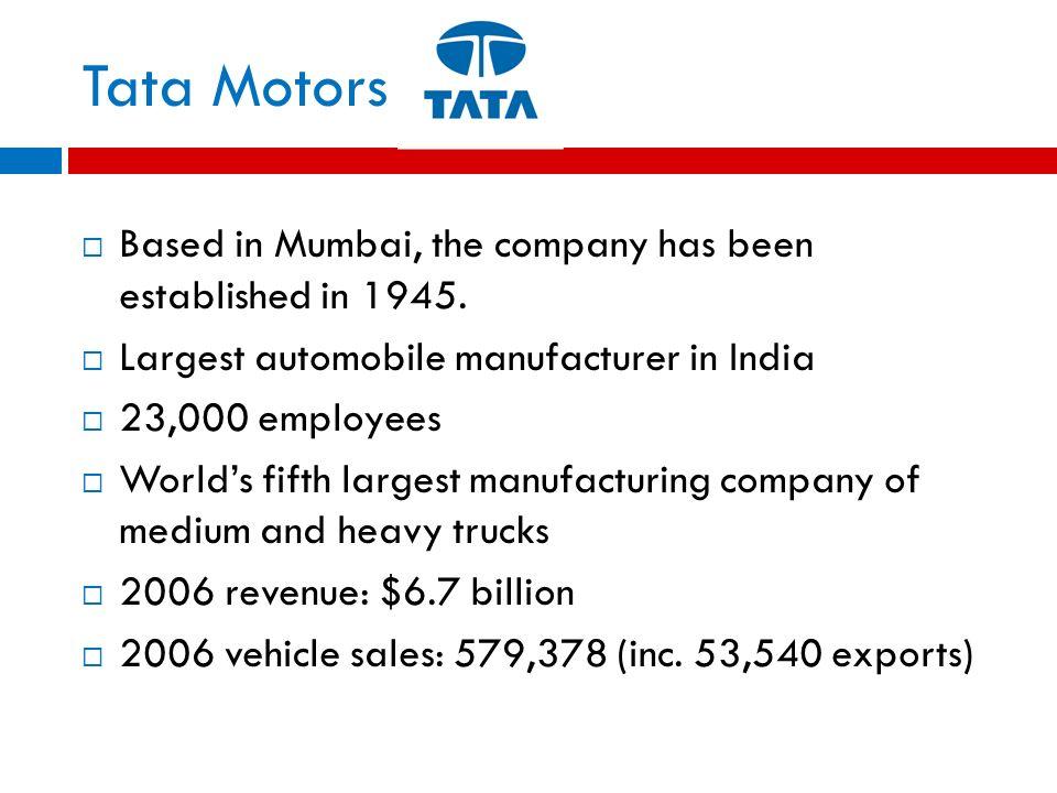 Tata Motors Based in Mumbai, the company has been established in 1945.