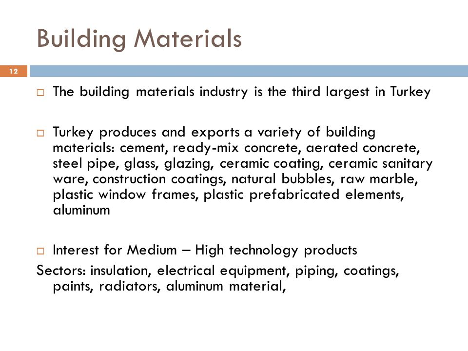 Building Materials The building materials industry is the third largest in Turkey.