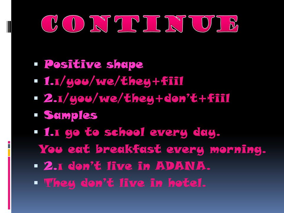 continue Positive shape 1.ı/you/we/they+fiil