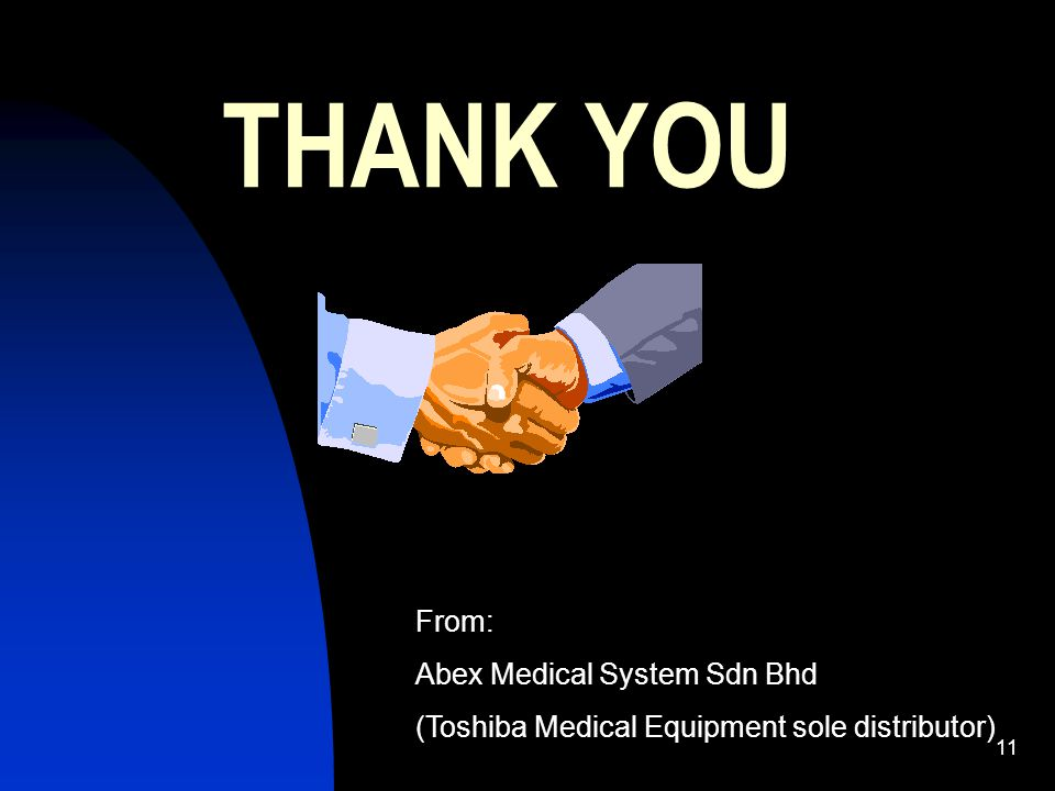 THANK YOU From: Abex Medical System Sdn Bhd