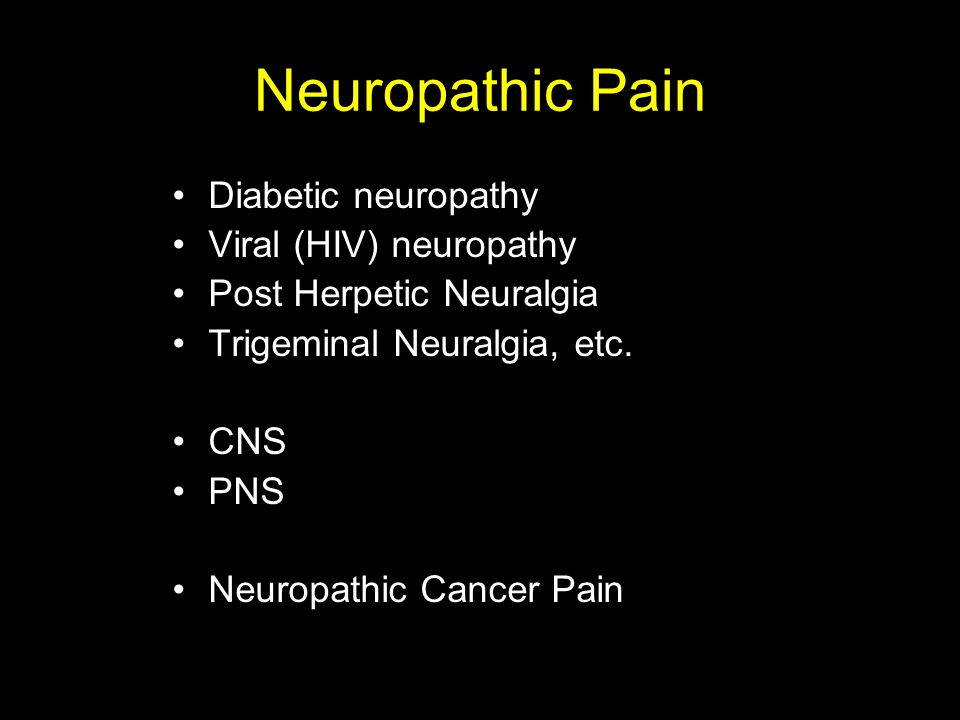 Neuropathic Pain Diabetic neuropathy Viral (HIV) neuropathy