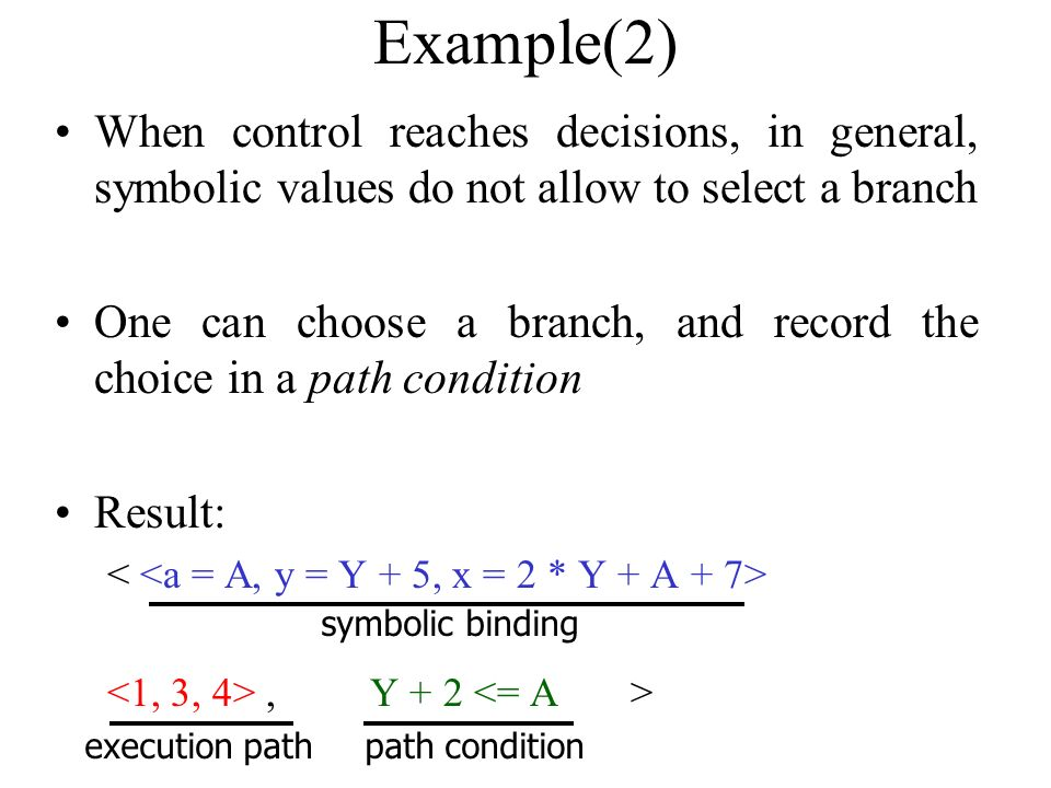 Example(2) When control reaches decisions, in general, symbolic values do not allow to select a branch.