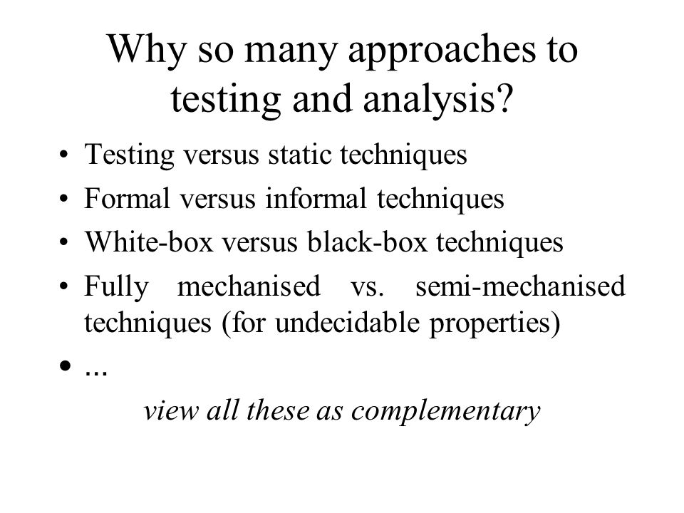 Why so many approaches to testing and analysis