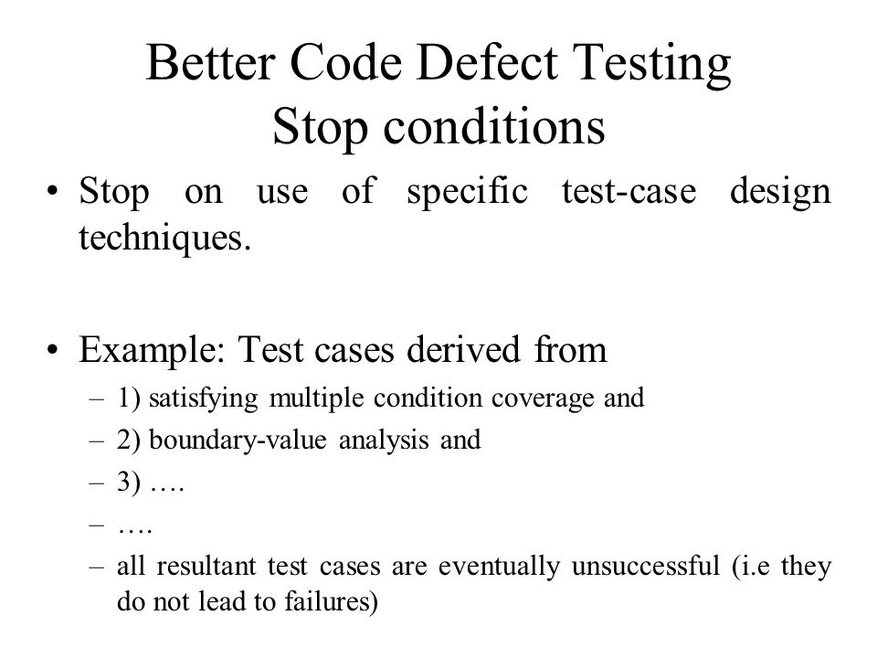 Better Code Defect Testing Stop conditions