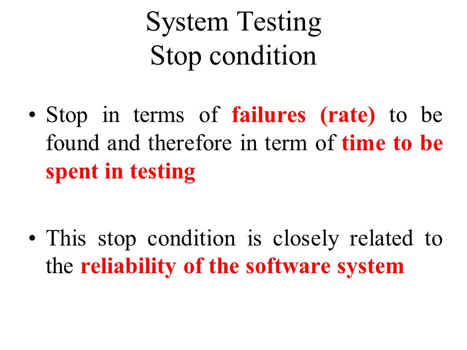 System Testing Stop condition