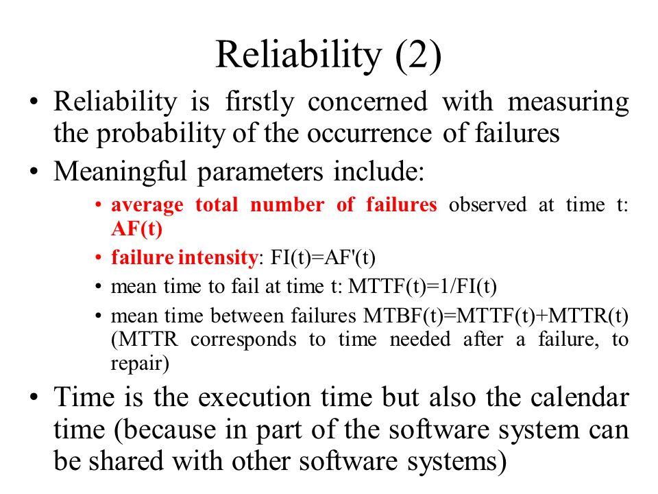 Reliability (2) Reliability is firstly concerned with measuring the probability of the occurrence of failures.