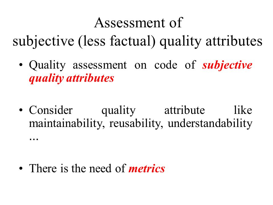 Assessment of subjective (less factual) quality attributes