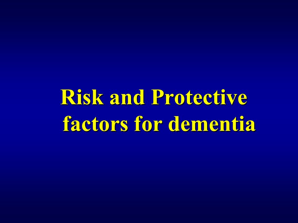 Risk and Protective factors for dementia