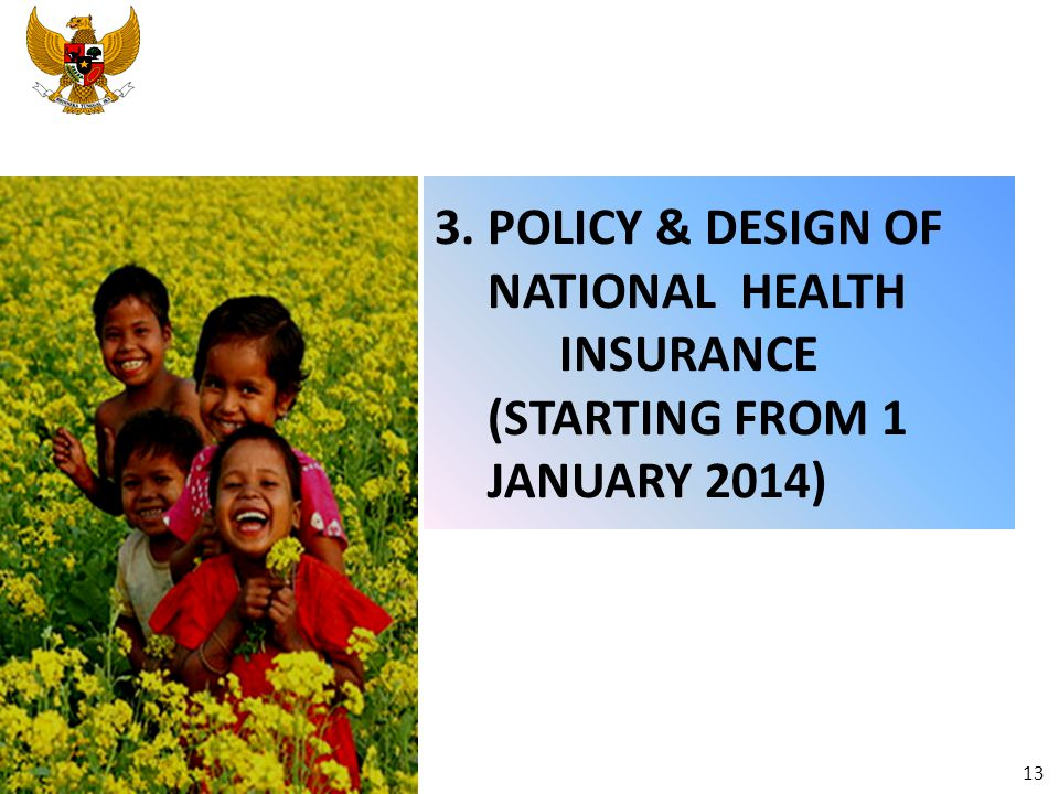 3. POLICY & DESIGN OF NATIONAL HEALTH INSURANCE (STARTING FROM 1 JANUARY 2014)