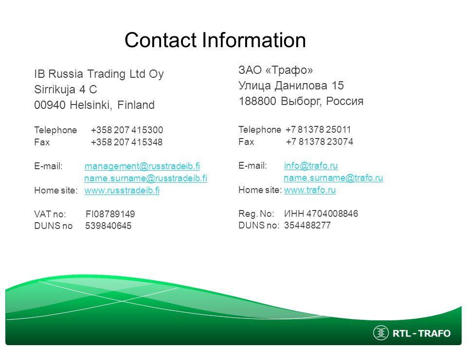 Contact Information ЗАО «Трафо» Улица Данилова 15. 188800 Выборг, Россия. Telephone +7 81378 25011.