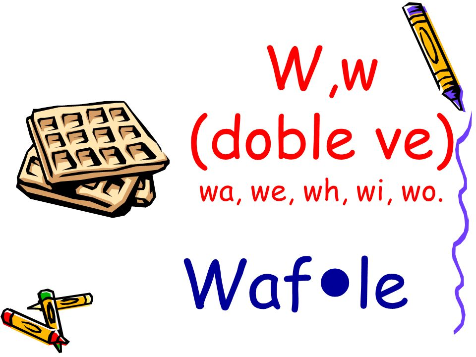 W,w (doble ve) wa, we, wh, wi, wo.