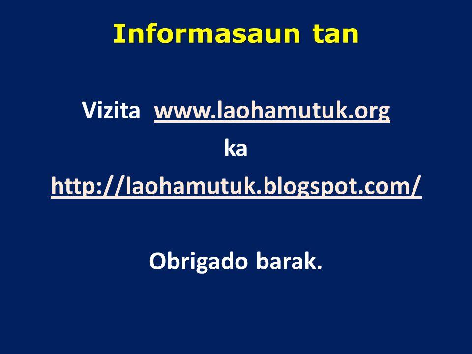 Informasaun tan Vizita www.laohamutuk.org ka http://laohamutuk.blogspot.com/ Obrigado barak.