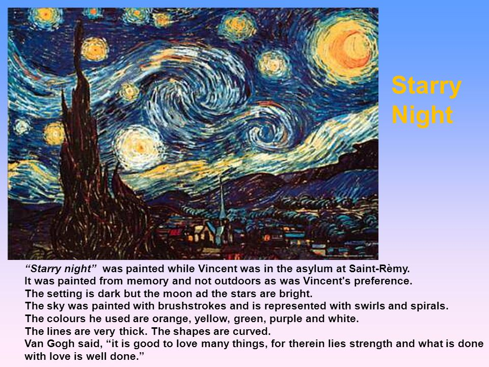 Starry Night. Starry night was painted while Vincent was in the asylum at Saint-Rèmy.