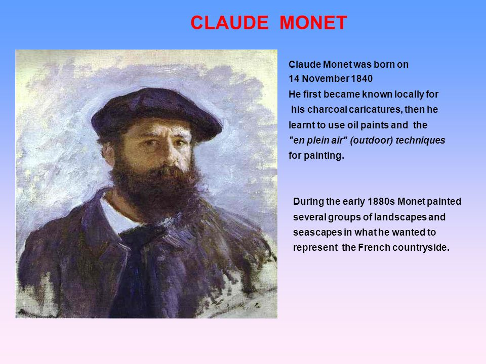 CLAUDE MONET Claude Monet was born on 14 November 1840