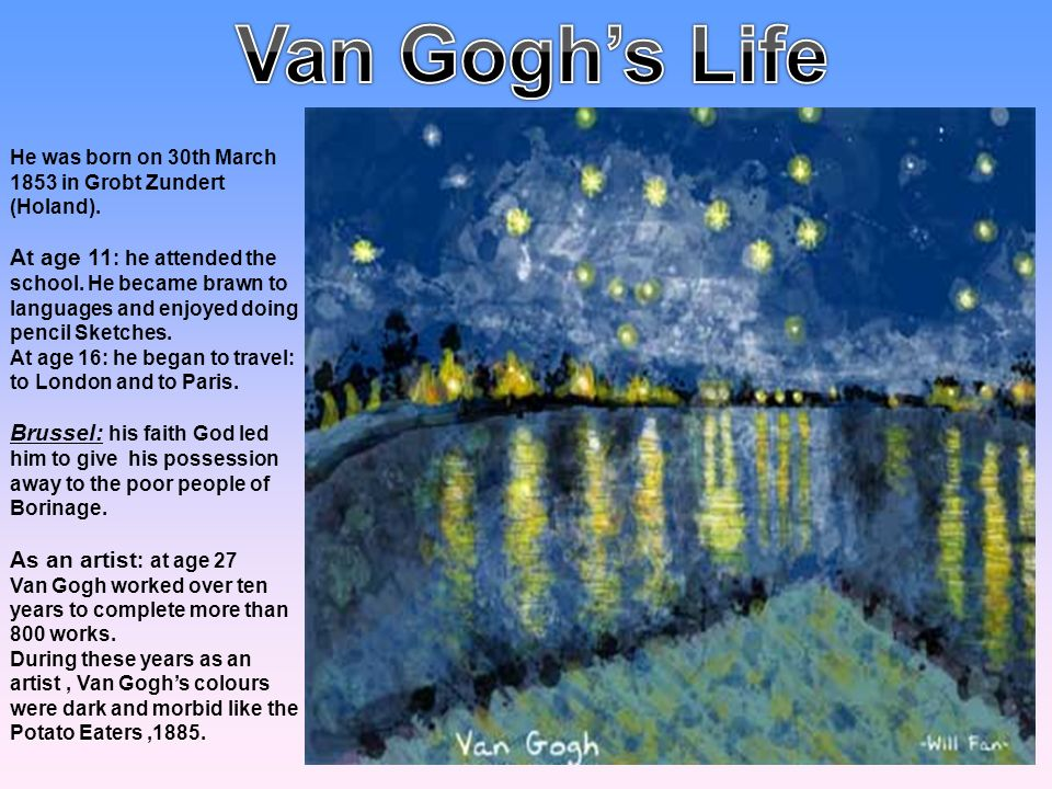 Van Gogh's Life He was born on 30th March 1853 in Grobt Zundert (Holand).