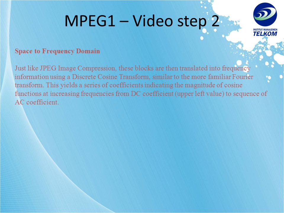 MPEG1 – Video step 2 Space to Frequency Domain